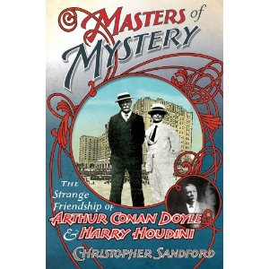 Masters of Mystery: The Strange Friendship of Arthur Conan Doyle and Harry Houdini