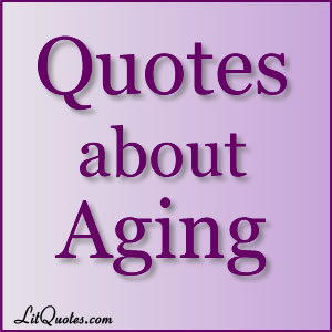 Quotes about Aging