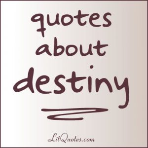 Quotes about Destiny